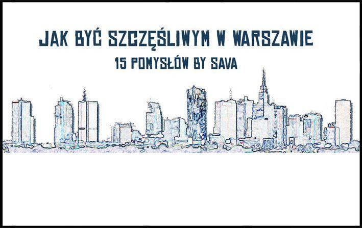 15 pomysłów na to, jak być szczęśliwym w Warszawie