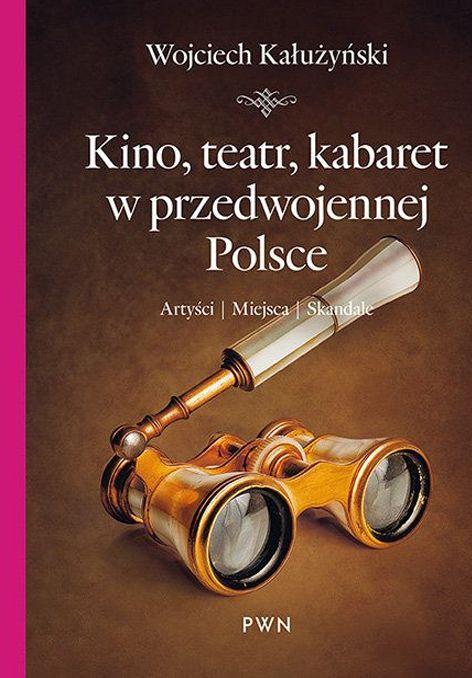 Kino teatr kabaret w przedwojennej Polsce Wojciech Kałużyński