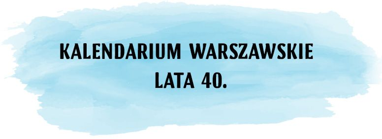 Kalendarium warszawskie Lata 40.