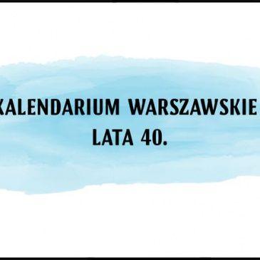 Kalendarium warszawskie – Lata 40.