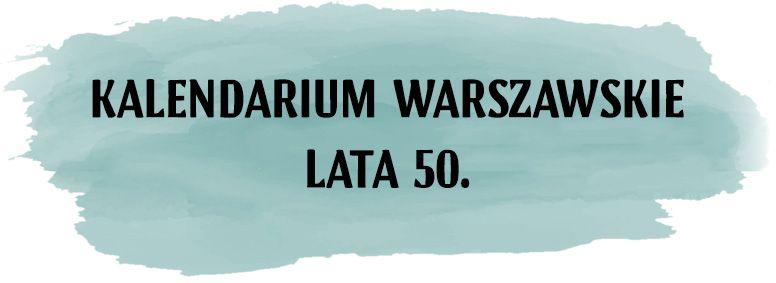 Kalendarium warszawskie lata 50.
