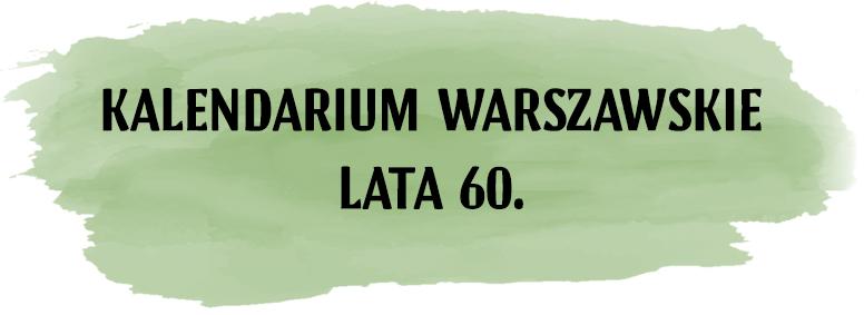 Kalendarium warszawskie Lata 60.