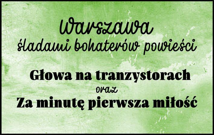 Warszawa śladami bohaterów powieści Hanny Ożogowskiej Głowa na tranzystorach i Za minutę pierwsza miłość