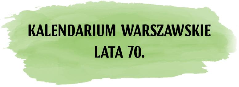 Kalendarium warszawkie Lata 70.