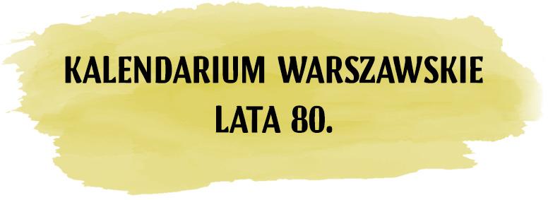 Kalendarium warszawskie lata 80.