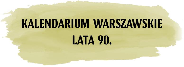 Kalendarium warszawskie lata 90.