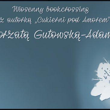 Wiosenny bookcrossing z Małgorzatą Gutowską-Adamczyk